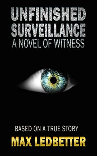 Unfinished Surveillance: A Novel of Witness